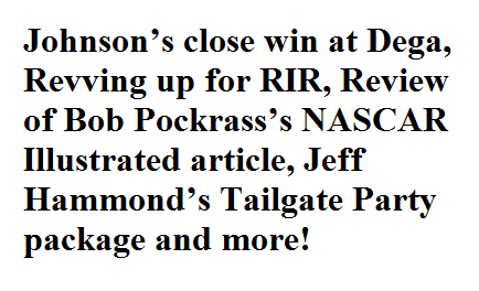 VLog: Johnson's close win at Dega, Revving up for RIR, Review of Bob Pockrass's NASCAR Illustrated article, Jeff Hammond's Tailgate Party package and more!